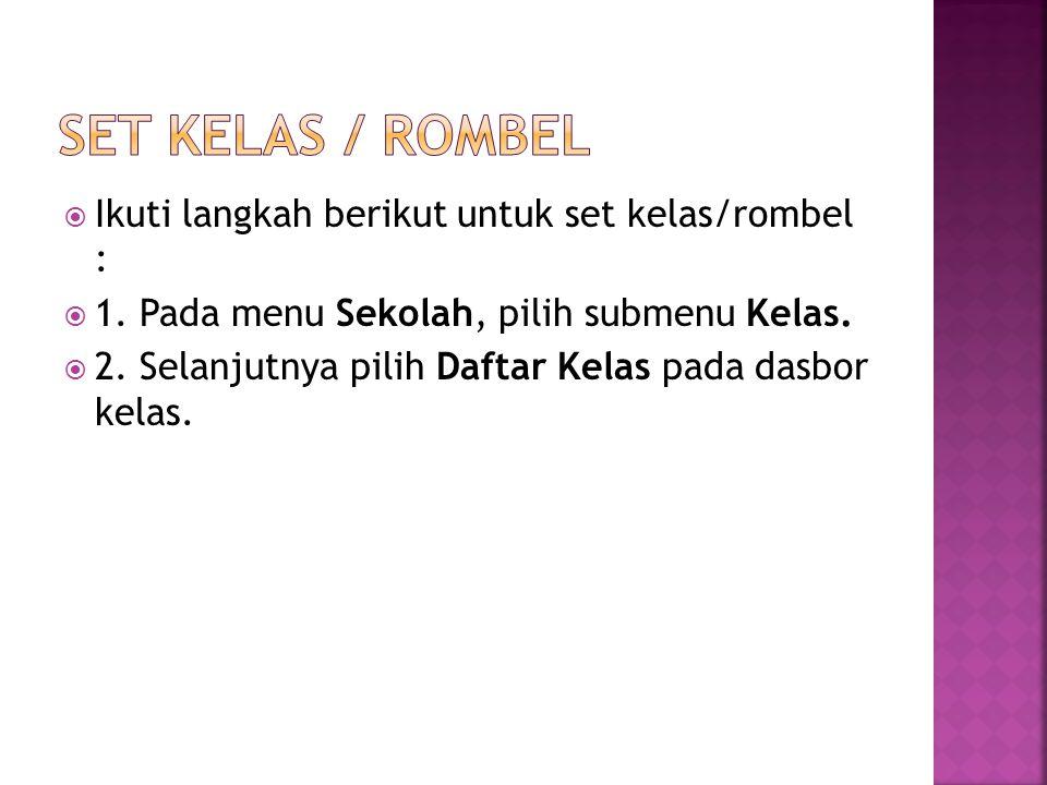 Set Kelas / Rombel Ikuti langkah berikut untuk set kelas/rombel :