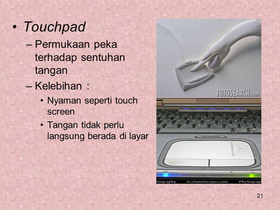 Touchpad Permukaan peka terhadap sentuhan tangan Kelebihan :