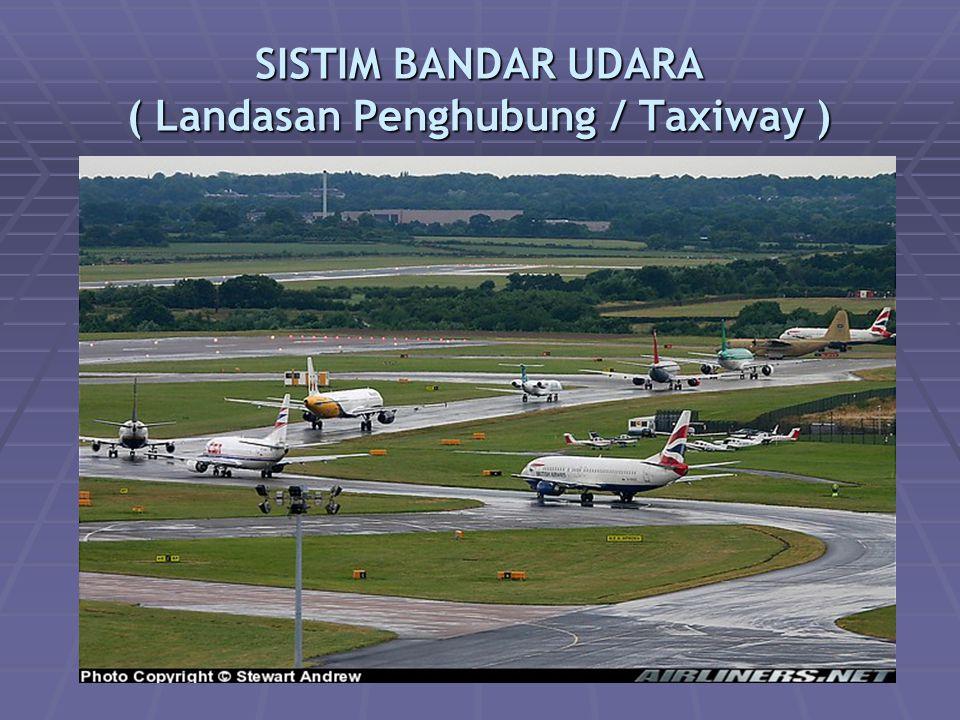 SISTIM BANDAR UDARA ( Landasan Penghubung / Taxiway )