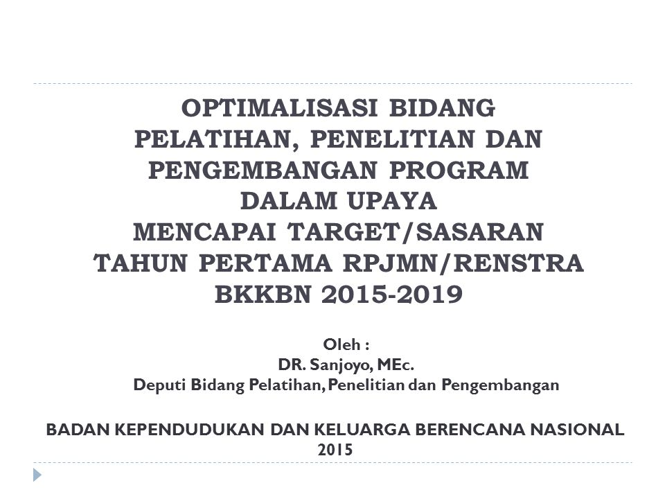 OPTIMALISASI BIDANG PELATIHAN, PENELITIAN DAN PENGEMBANGAN PROGRAM DALAM UPAYA MENCAPAI TARGET/SASARAN TAHUN PERTAMA RPJMN/RENSTRA BKKBN 2015-2019