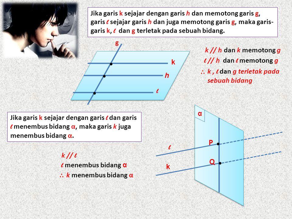 Jika garis k sejajar dengan garis h dan memotong garis g, garis l sejajar garis h dan juga memotong garis g, maka garis-garis k, l dan g terletak pada sebuah bidang.