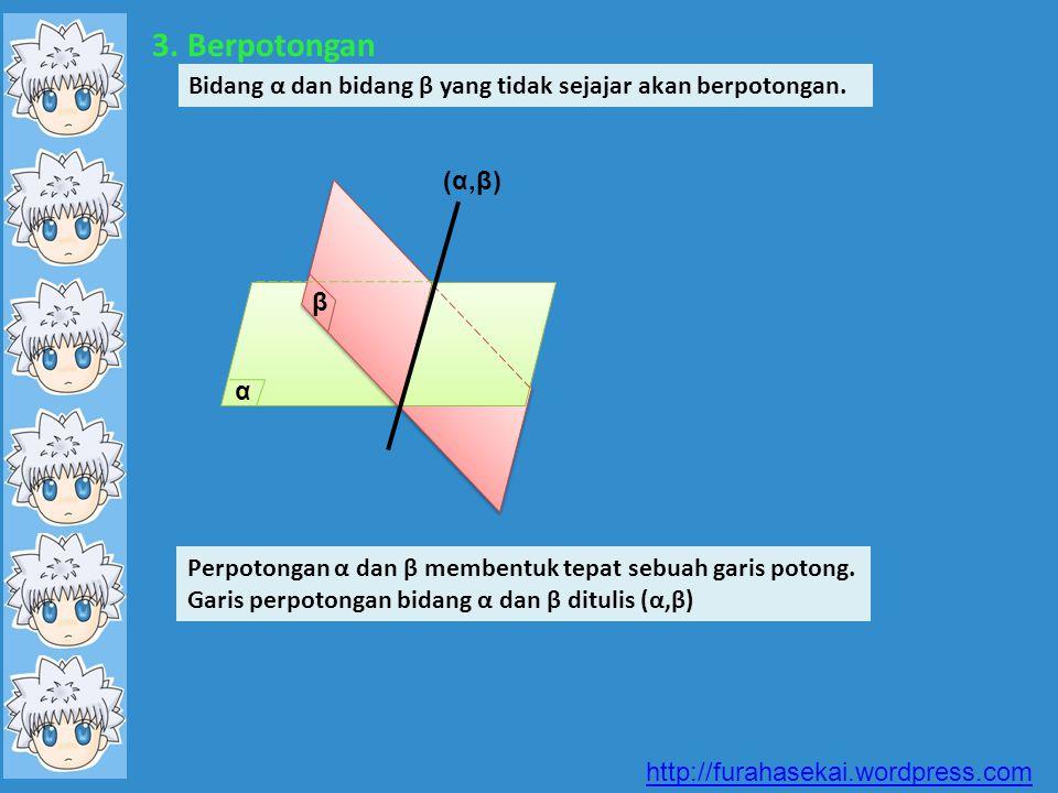 3. Berpotongan Bidang α dan bidang β yang tidak sejajar akan berpotongan. (α,β) β. α.