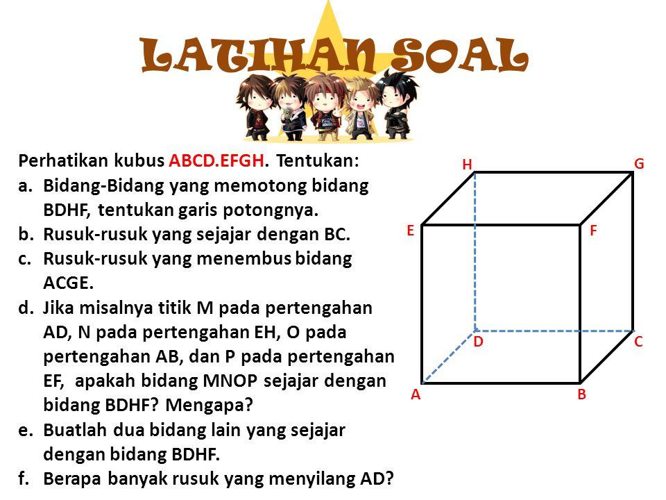 LATIHAN SOAL Perhatikan kubus ABCD.EFGH. Tentukan:
