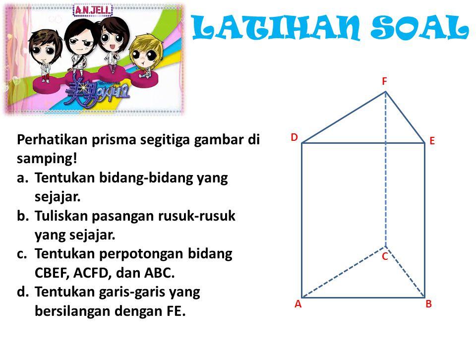 LATIHAN SOAL Perhatikan prisma segitiga gambar di samping!
