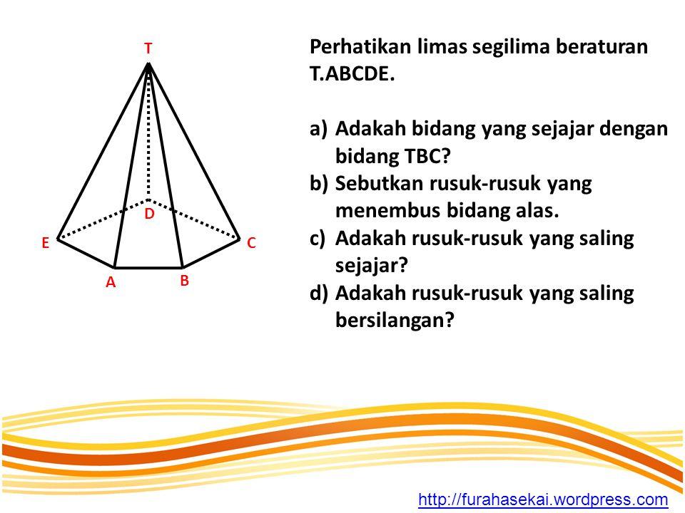 Perhatikan limas segilima beraturan T.ABCDE.