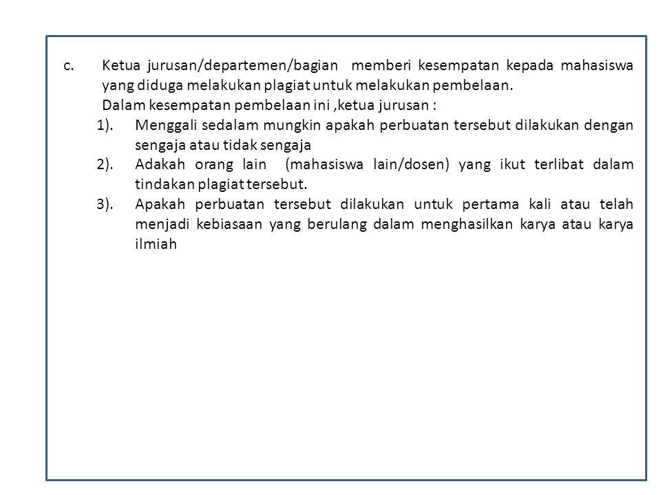 Ketua jurusan/departemen/bagian memberi kesempatan kepada mahasiswa yang diduga melakukan plagiat untuk melakukan pembelaan.