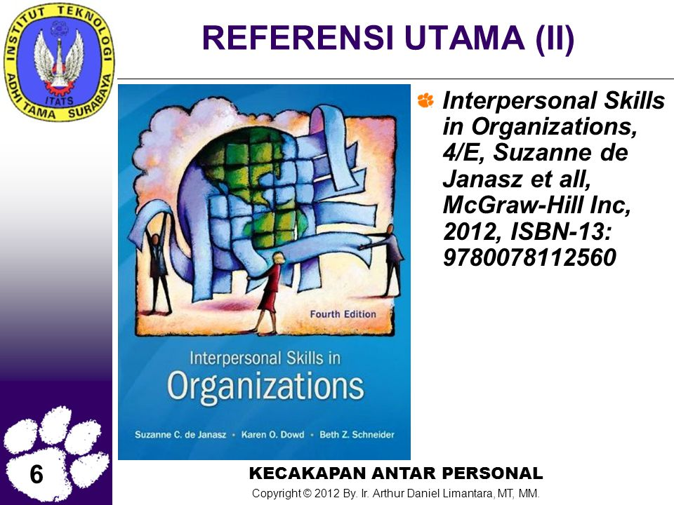 REFERENSI UTAMA (II) Interpersonal Skills in Organizations, 4/E, Suzanne de Janasz et all, McGraw-Hill Inc, 2012, ISBN-13: 9780078112560.