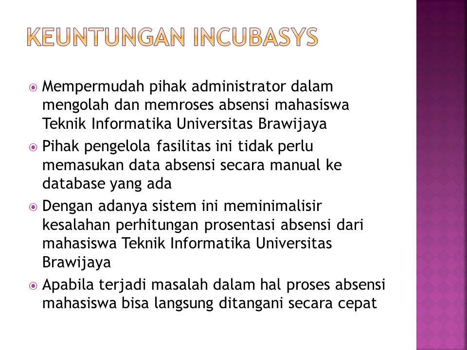 Keuntungan incubasys Mempermudah pihak administrator dalam mengolah dan memroses absensi mahasiswa Teknik Informatika Universitas Brawijaya.