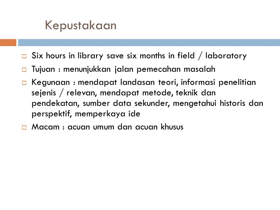 Kepustakaan Six hours in library save six months in field / laboratory