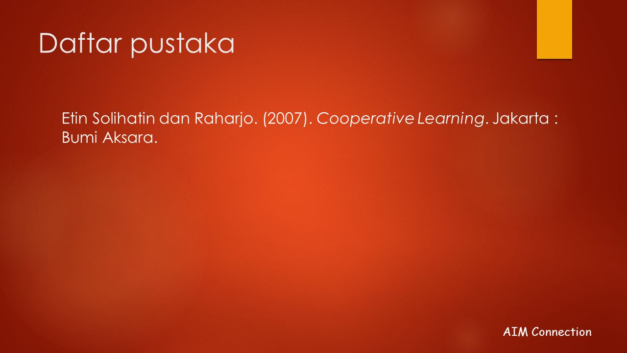 Daftar pustaka Etin Solihatin dan Raharjo. (2007). Cooperative Learning. Jakarta : Bumi Aksara.