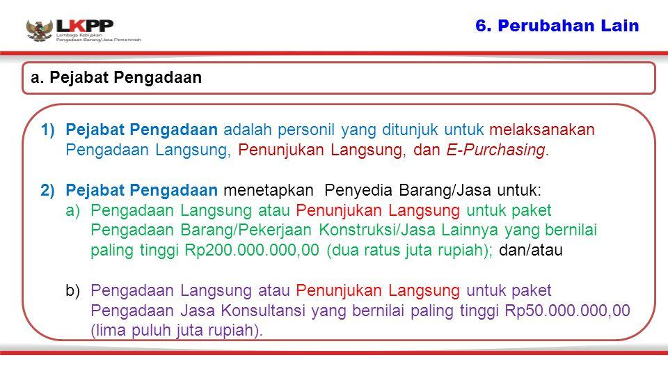 6. Perubahan Lain a. Pejabat Pengadaan.