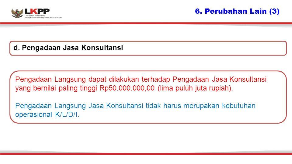 6. Perubahan Lain (3) d. Pengadaan Jasa Konsultansi.