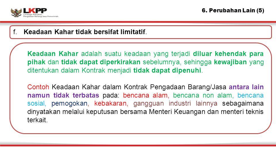 6. Perubahan Lain (5) f. Keadaan Kahar tidak bersifat limitatif.