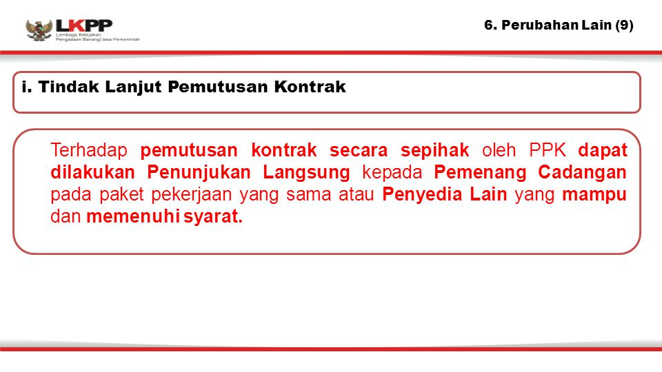 6. Perubahan Lain (9) i. Tindak Lanjut Pemutusan Kontrak.