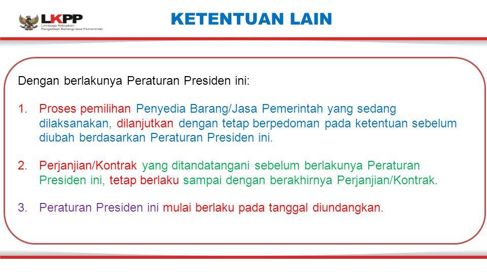 KETENTUAN LAIN Dengan berlakunya Peraturan Presiden ini: