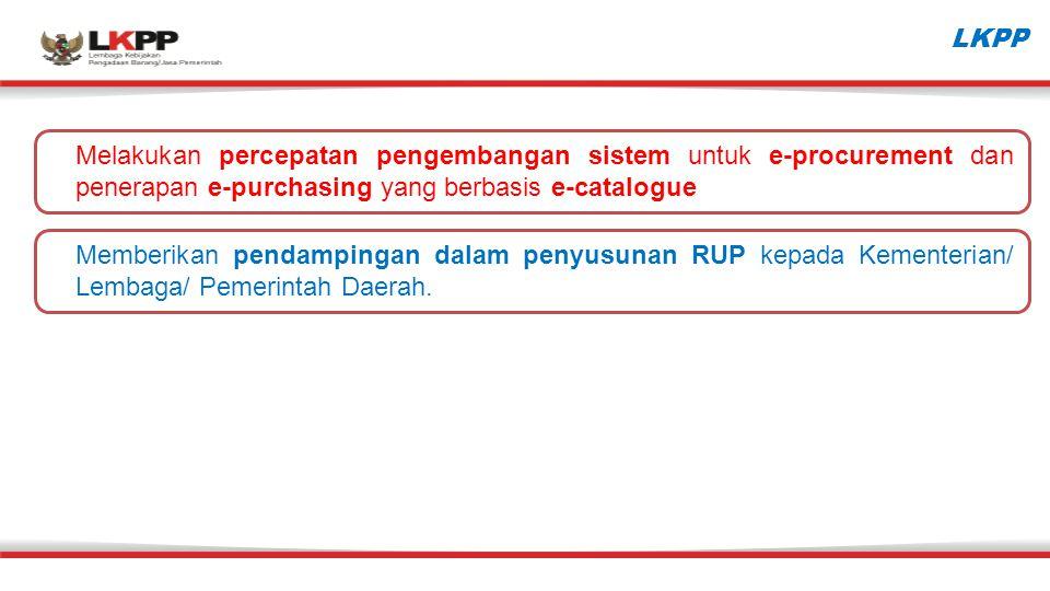 LKPP Melakukan percepatan pengembangan sistem untuk e-procurement dan penerapan e-purchasing yang berbasis e-catalogue.