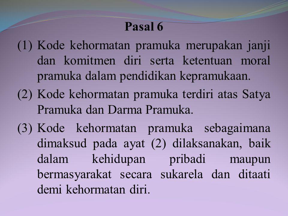 Pasal 6 (1) Kode kehormatan pramuka merupakan janji dan komitmen diri serta ketentuan moral pramuka dalam pendidikan kepramukaan.
