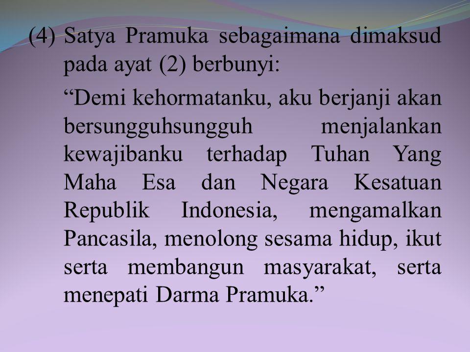 (4) Satya Pramuka sebagaimana dimaksud pada ayat (2) berbunyi: