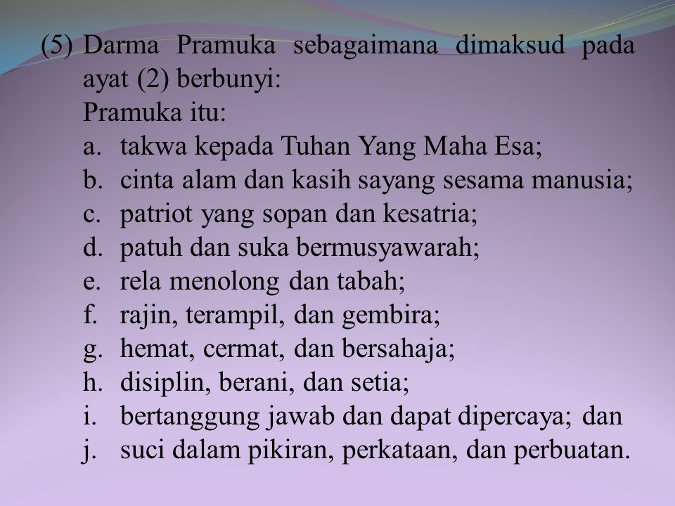(5) Darma Pramuka sebagaimana dimaksud pada ayat (2) berbunyi: Pramuka itu: a.
