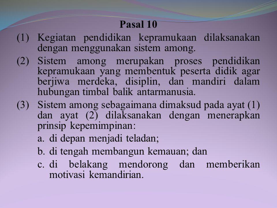 Pasal 10 (1) Kegiatan pendidikan kepramukaan dilaksanakan dengan menggunakan sistem among.