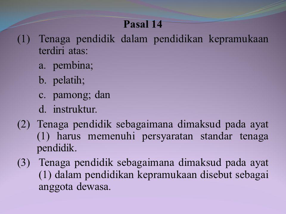 Pasal 14 (1) Tenaga pendidik dalam pendidikan kepramukaan terdiri atas: a.