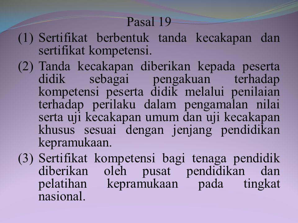 Pasal 19 (1) Sertifikat berbentuk tanda kecakapan dan sertifikat kompetensi.