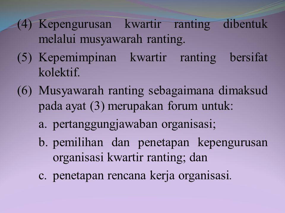 (4) Kepengurusan kwartir ranting dibentuk melalui musyawarah ranting.