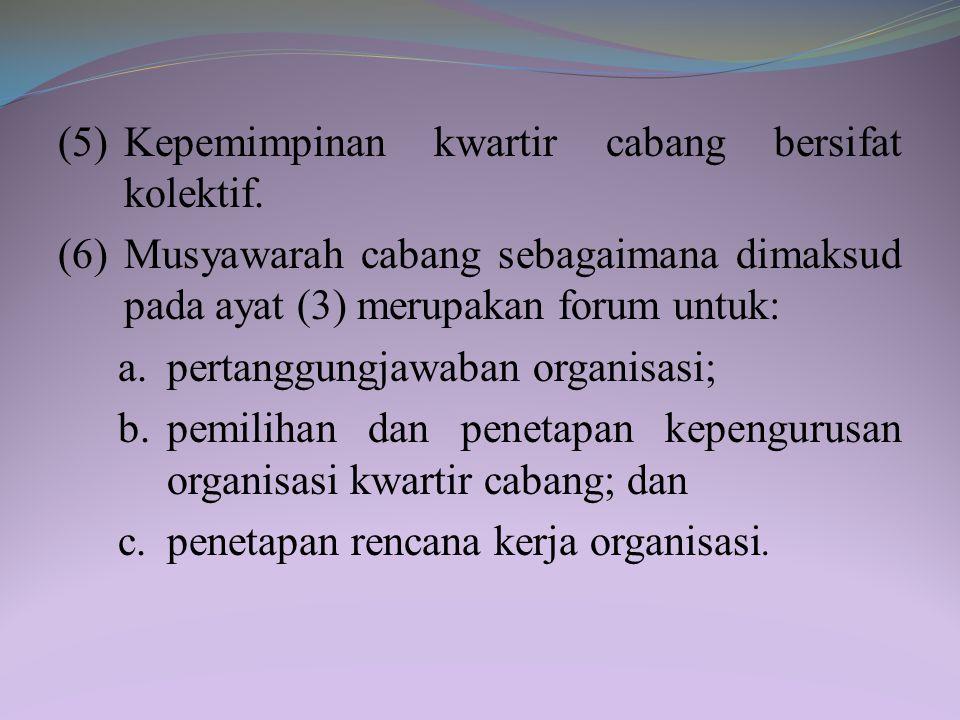 (5) Kepemimpinan kwartir cabang bersifat kolektif.