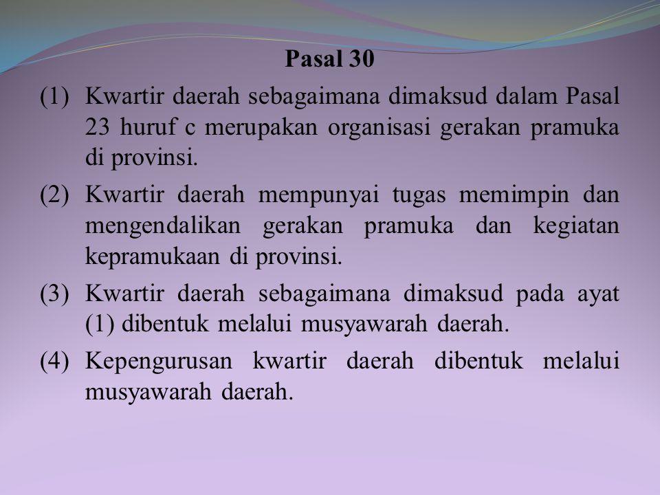 Pasal 30 (1) Kwartir daerah sebagaimana dimaksud dalam Pasal 23 huruf c merupakan organisasi gerakan pramuka di provinsi.