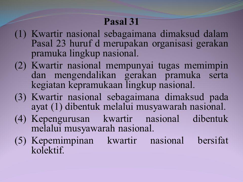 Pasal 31 (1) Kwartir nasional sebagaimana dimaksud dalam Pasal 23 huruf d merupakan organisasi gerakan pramuka lingkup nasional.