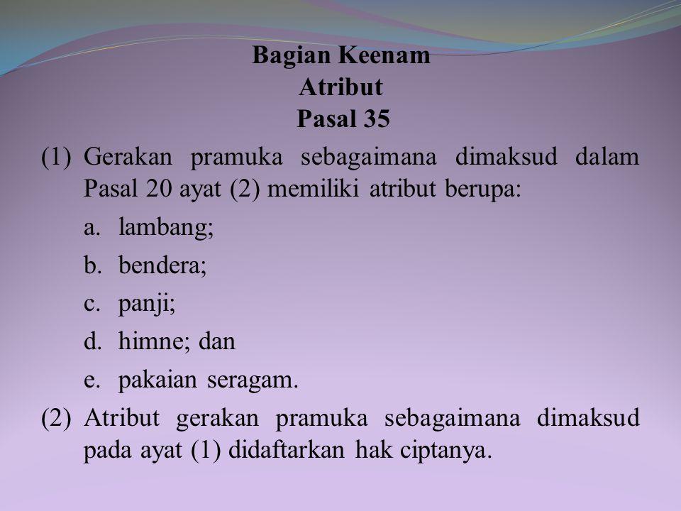 Bagian Keenam Atribut. Pasal 35. (1) Gerakan pramuka sebagaimana dimaksud dalam Pasal 20 ayat (2) memiliki atribut berupa: