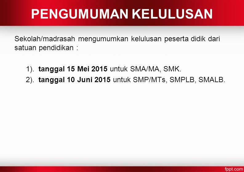 PENGUMUMAN KELULUSAN Sekolah/madrasah mengumumkan kelulusan peserta didik dari satuan pendidikan : 1). tanggal 15 Mei 2015 untuk SMA/MA, SMK.
