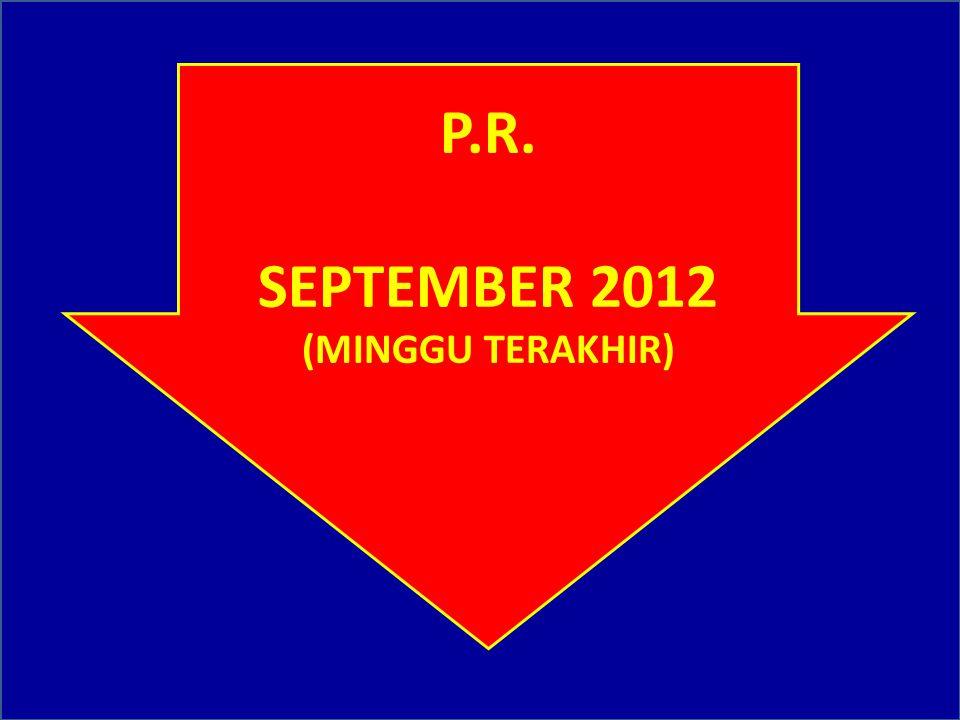 P.R. SEPTEMBER 2012 (MINGGU TERAKHIR)