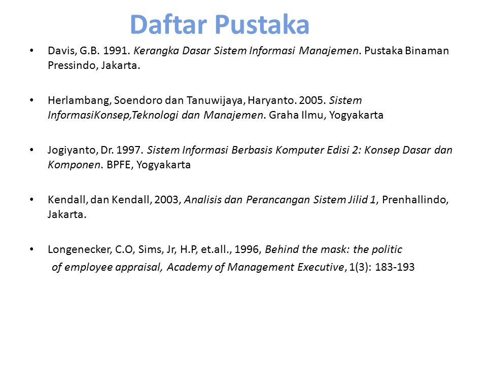 Daftar Pustaka Davis, G.B. 1991. Kerangka Dasar Sistem Informasi Manajemen. Pustaka Binaman Pressindo, Jakarta.