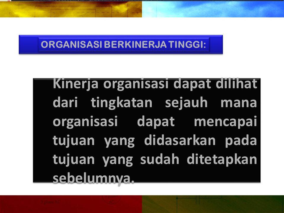 ORGANISASI BERKINERJA TINGGI: