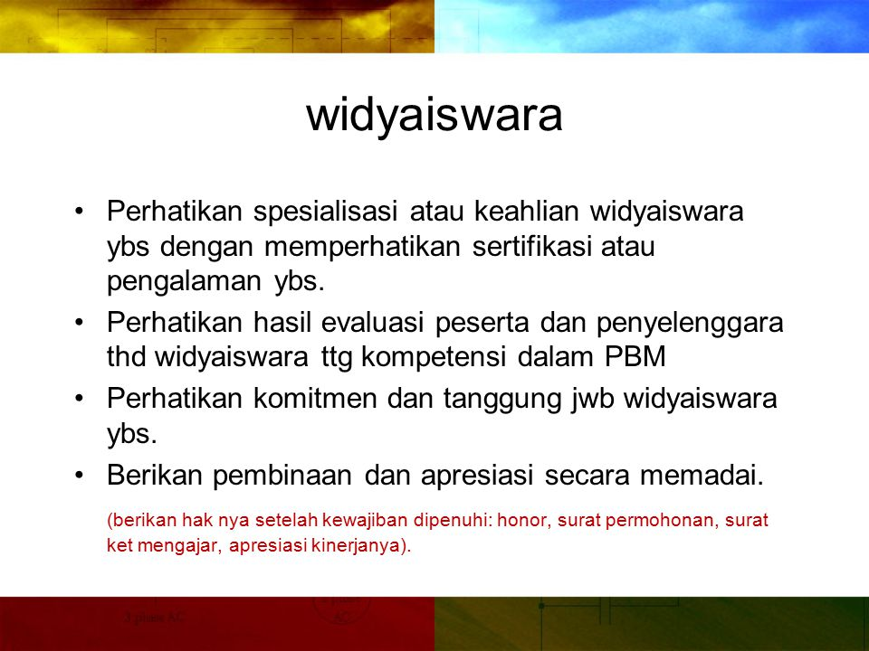 widyaiswara Perhatikan spesialisasi atau keahlian widyaiswara ybs dengan memperhatikan sertifikasi atau pengalaman ybs.