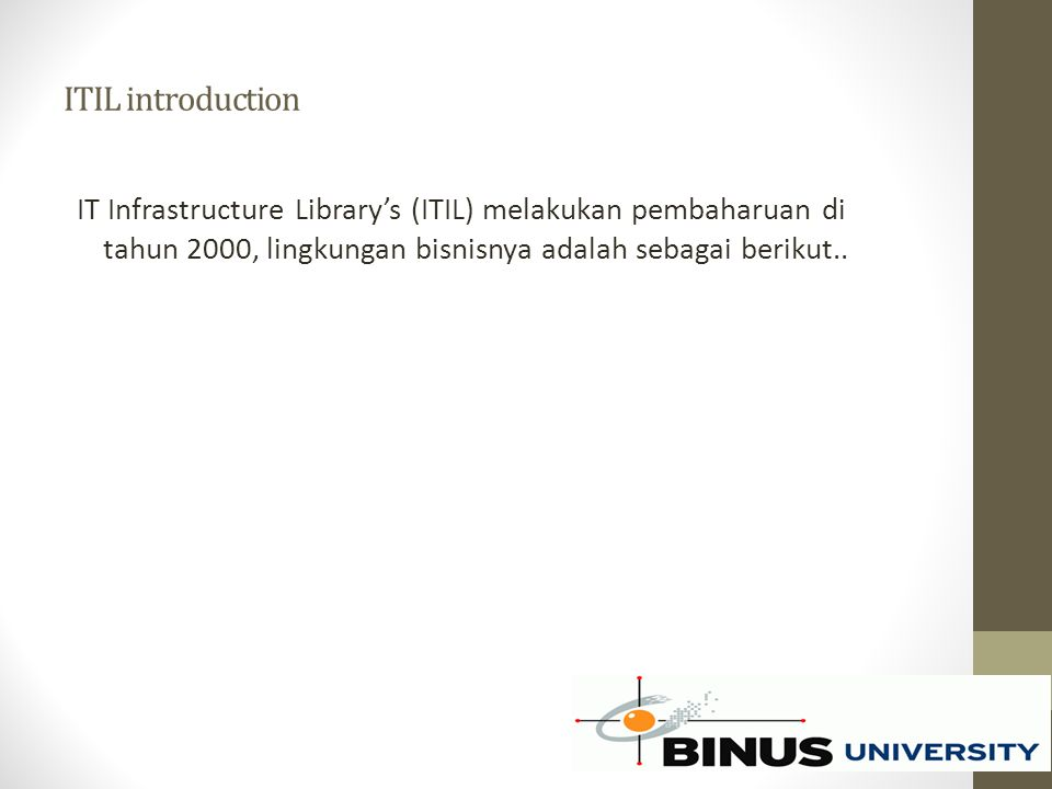 ITIL introduction IT Infrastructure Library's (ITIL) melakukan pembaharuan di tahun 2000, lingkungan bisnisnya adalah sebagai berikut..
