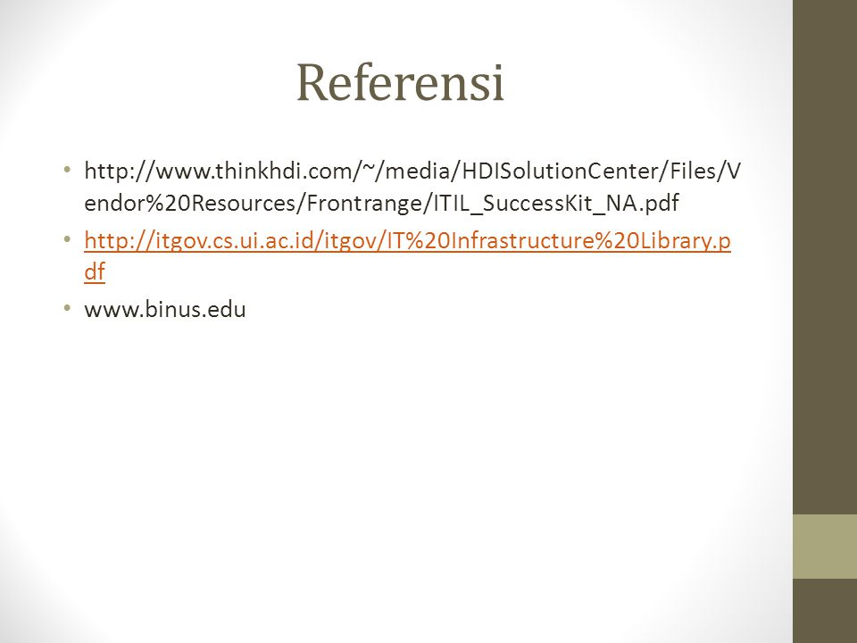Referensi http://www.thinkhdi.com/~/media/HDISolutionCenter/Files/Vendor%20Resources/Frontrange/ITIL_SuccessKit_NA.pdf.