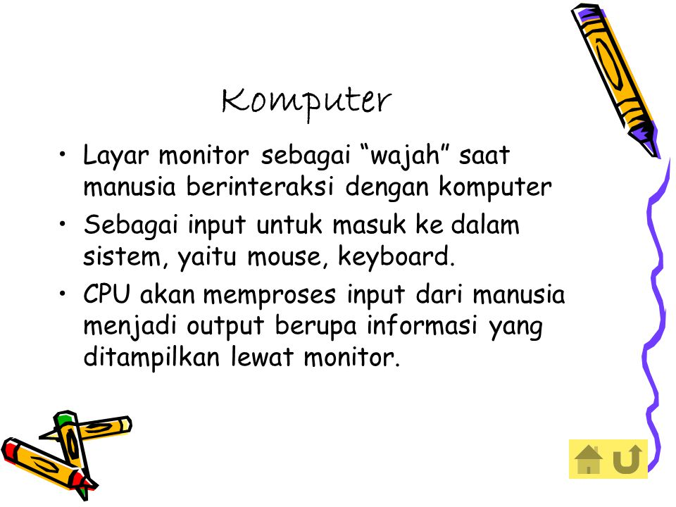 Komputer Layar monitor sebagai wajah saat manusia berinteraksi dengan komputer. Sebagai input untuk masuk ke dalam sistem, yaitu mouse, keyboard.