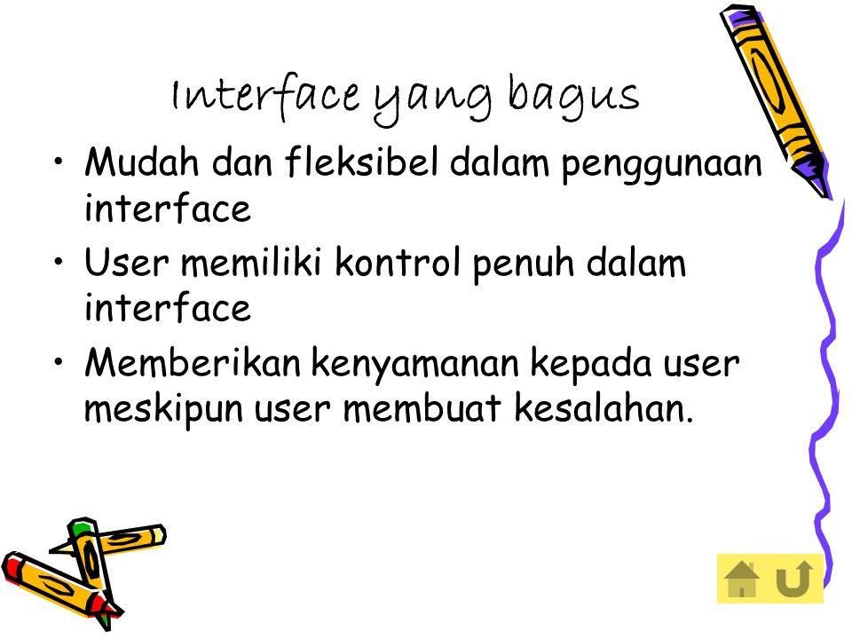 Interface yang bagus Mudah dan fleksibel dalam penggunaan interface