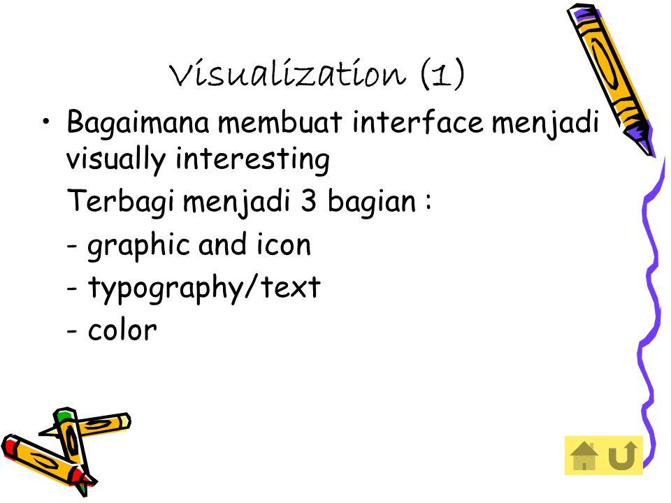 Visualization (1) Bagaimana membuat interface menjadi visually interesting. Terbagi menjadi 3 bagian :