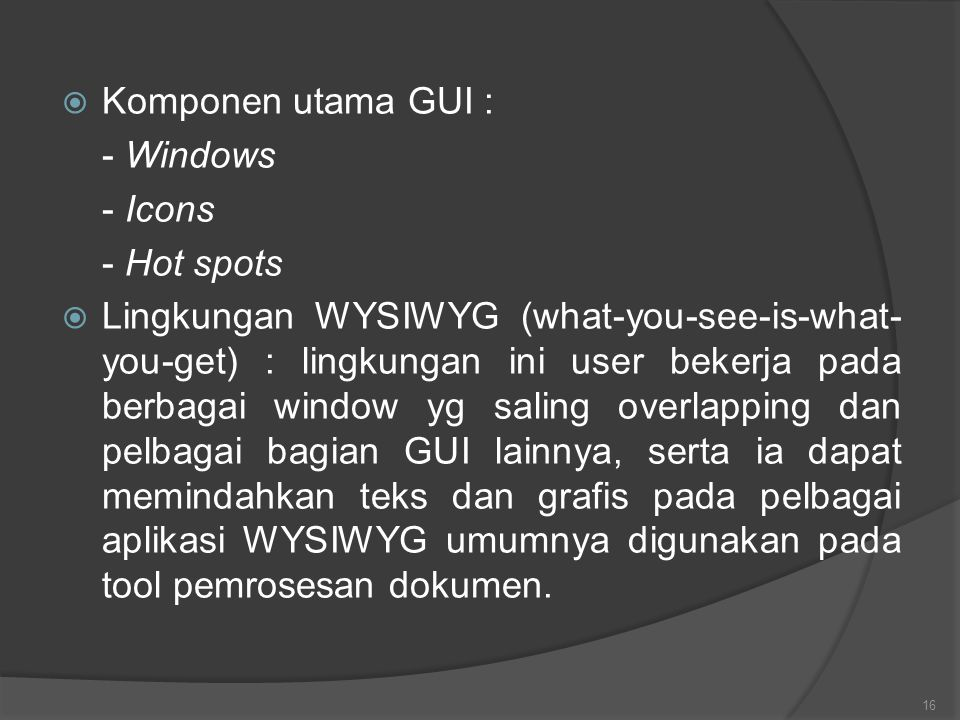 Komponen utama GUI : - Windows. - Icons. - Hot spots.