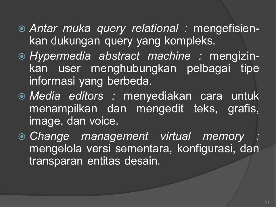Antar muka query relational : mengefisien-kan dukungan query yang kompleks.