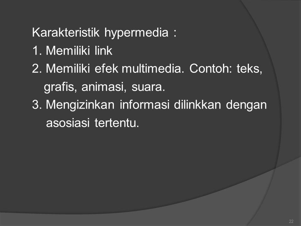 Karakteristik hypermedia : 1. Memiliki link 2. Memiliki efek multimedia.