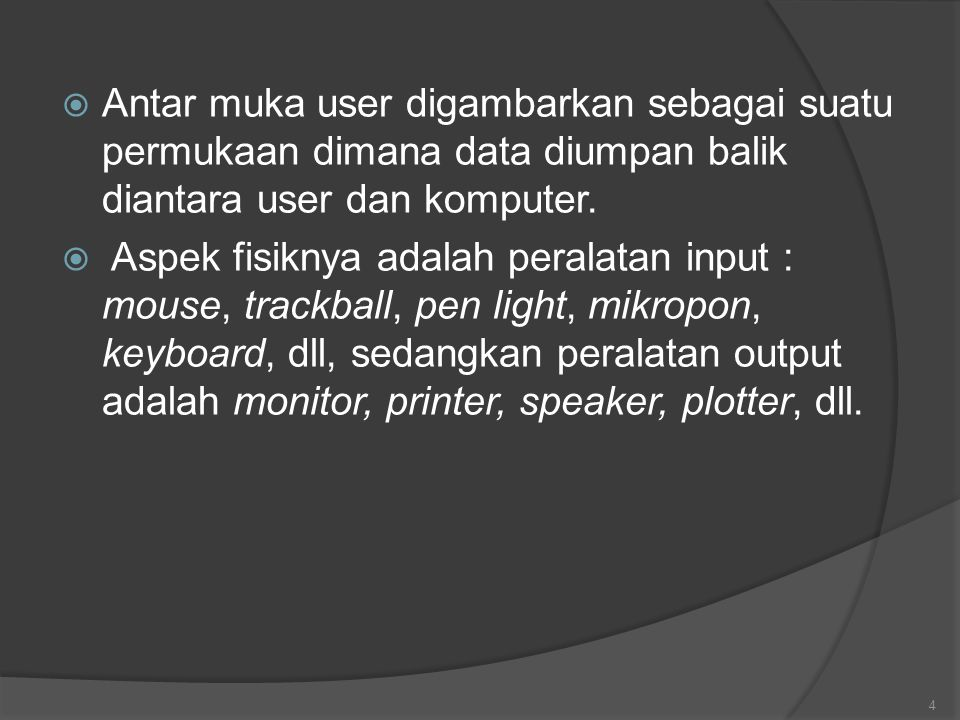 Antar muka user digambarkan sebagai suatu permukaan dimana data diumpan balik diantara user dan komputer.