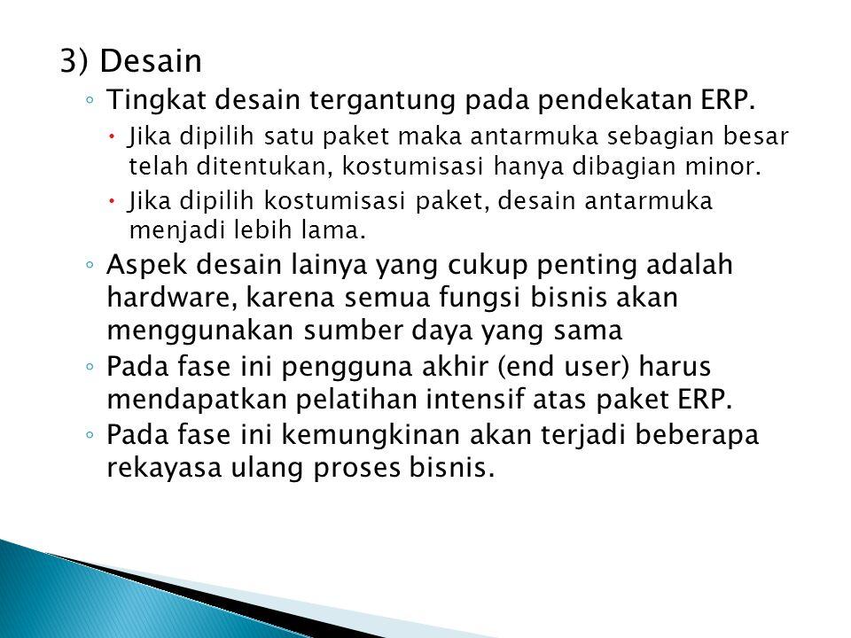 3) Desain Tingkat desain tergantung pada pendekatan ERP.