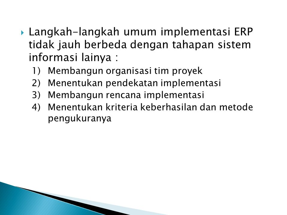 Langkah-langkah umum implementasi ERP tidak jauh berbeda dengan tahapan sistem informasi lainya :