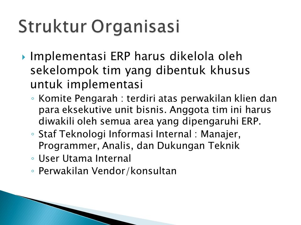 Struktur Organisasi Implementasi ERP harus dikelola oleh sekelompok tim yang dibentuk khusus untuk implementasi.