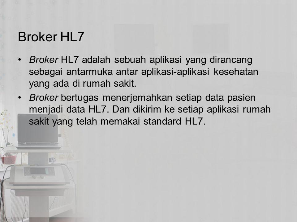 Broker HL7 Broker HL7 adalah sebuah aplikasi yang dirancang sebagai antarmuka antar aplikasi-aplikasi kesehatan yang ada di rumah sakit.