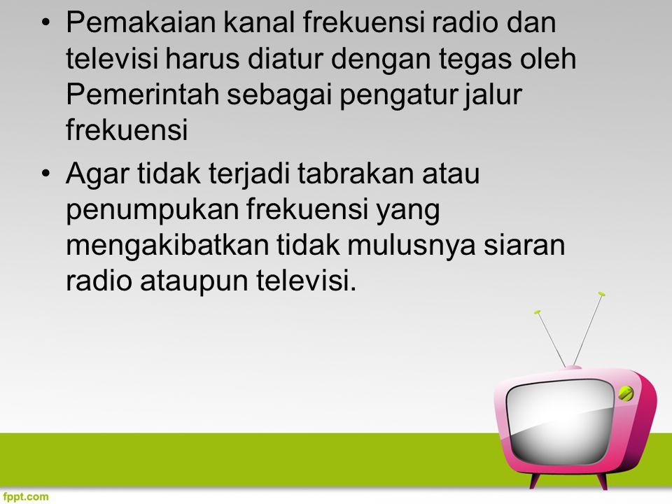 Pemakaian kanal frekuensi radio dan televisi harus diatur dengan tegas oleh Pemerintah sebagai pengatur jalur frekuensi
